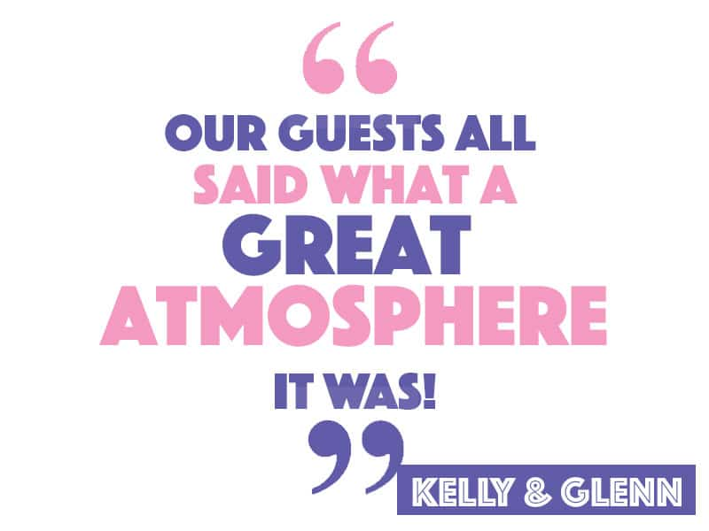 Our guests all said what a great atmosphere it was