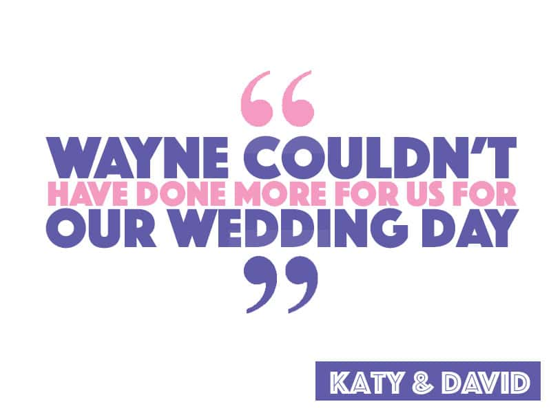 Wayne couldn't have done more for us for our wedding day